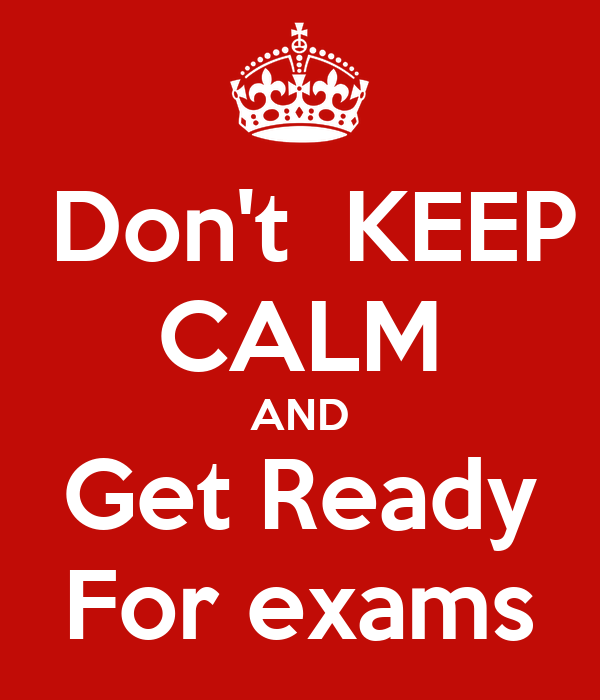 Don't  KEEP CALM AND Get Ready For exams