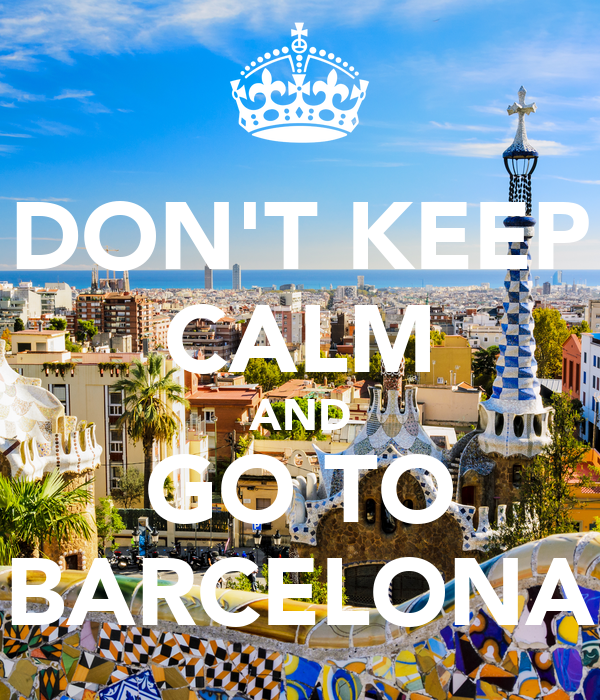 DON'T KEEP CALM AND GO TO BARCELONA