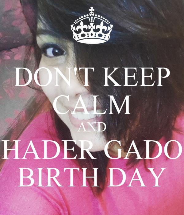 DON'T KEEP CALM AND HADER GADO BIRTH DAY