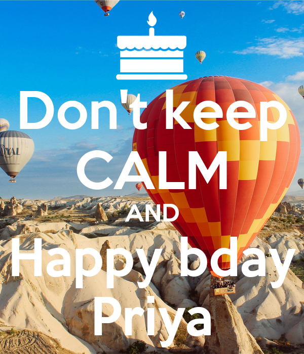 Don't keep CALM AND Happy bday Priya