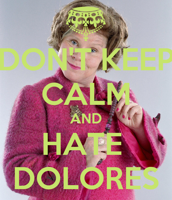 DON'T KEEP CALM AND HATE  DOLORES