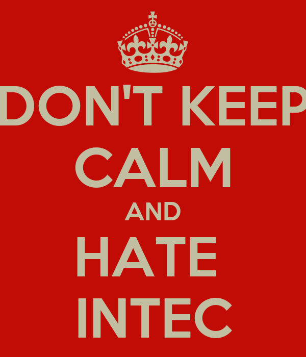 DON'T KEEP CALM AND HATE  INTEC