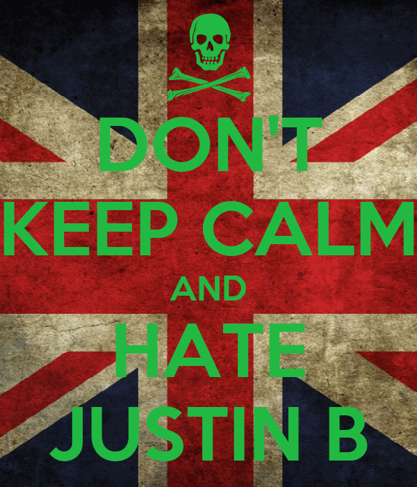 DON'T KEEP CALM AND HATE JUSTIN B
