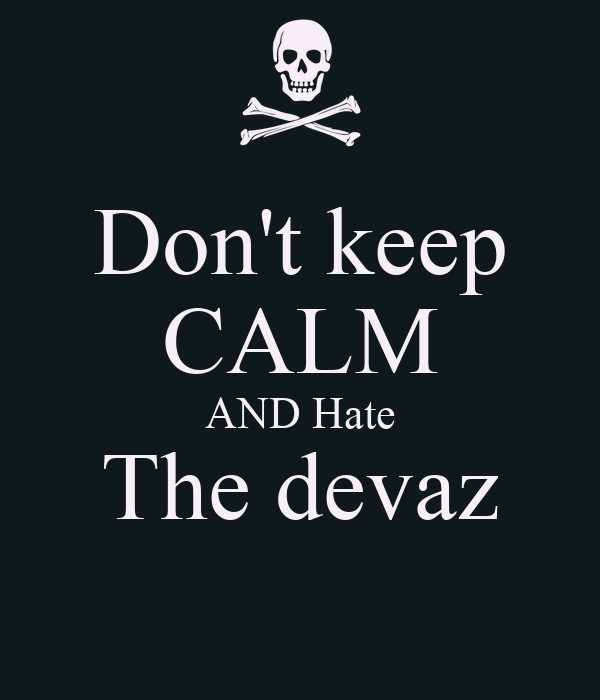 Don't keep CALM AND Hate The devaz
