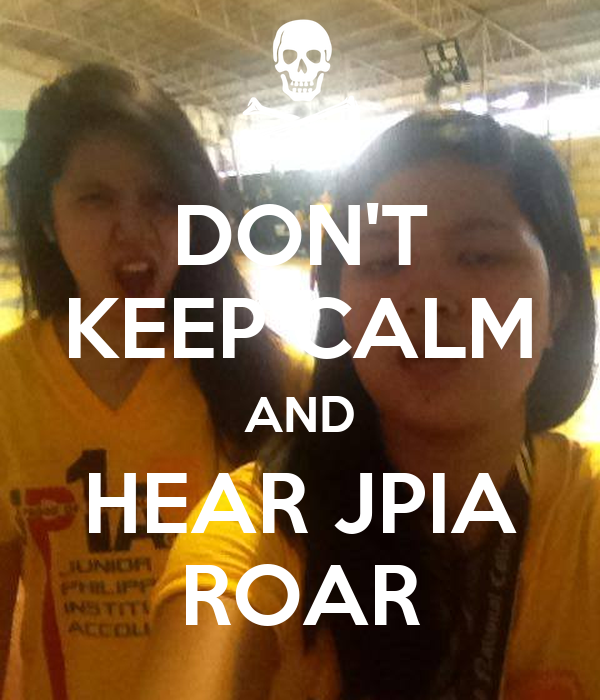 DON'T KEEP CALM AND HEAR JPIA ROAR