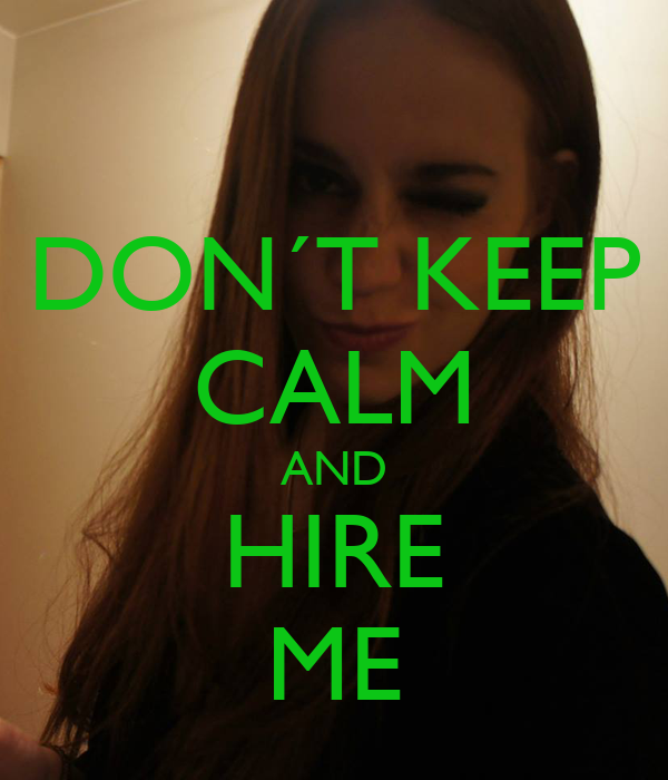 DON´T KEEP CALM AND HIRE ME