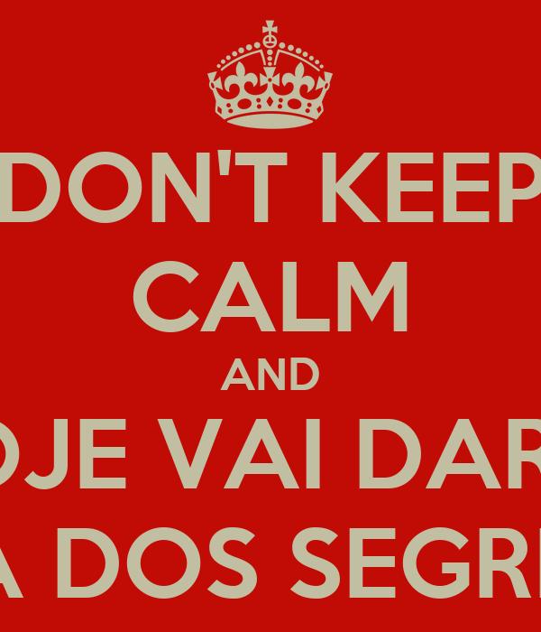 DON'T KEEP CALM AND HOJE VAI DAR A CASA DOS SEGREDOS