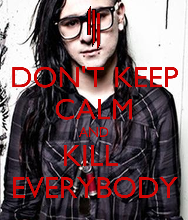 DON'T KEEP CALM AND KILL  EVERYBODY