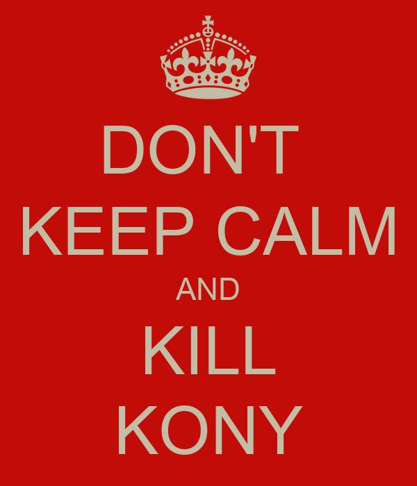 DON'T  KEEP CALM AND KILL KONY