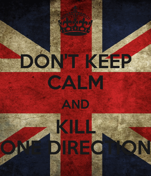 DON'T KEEP CALM AND KILL ONE DIRECTION