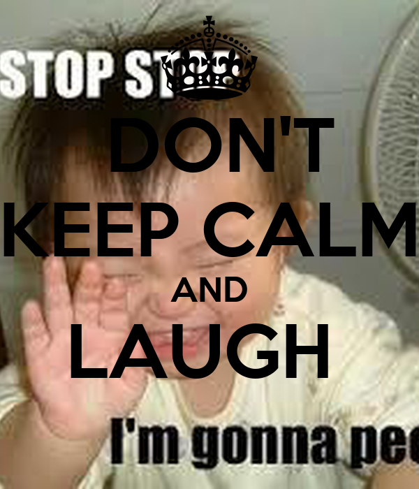 DON'T KEEP CALM AND LAUGH