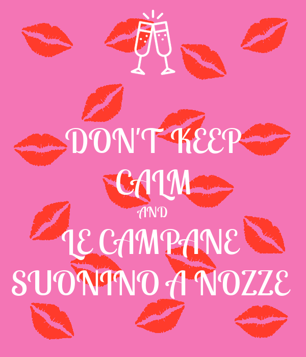DON'T KEEP CALM AND LE CAMPANE  SUONINO A NOZZE