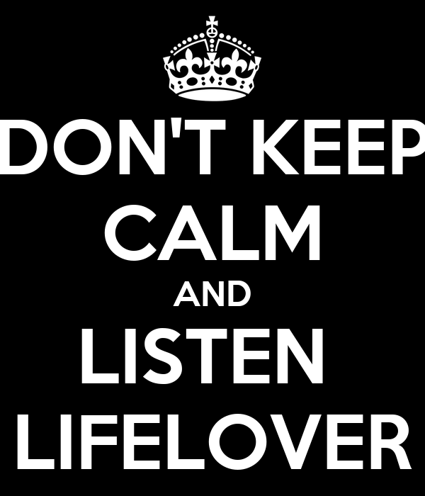 DON'T KEEP CALM AND LISTEN  LIFELOVER