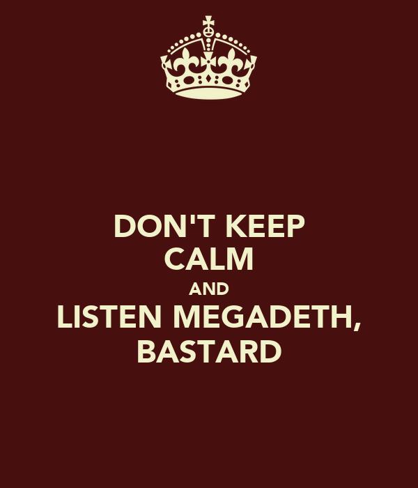 DON'T KEEP CALM AND LISTEN MEGADETH, BASTARD