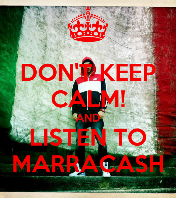 DON'T KEEP CALM! AND LISTEN TO MARRACASH