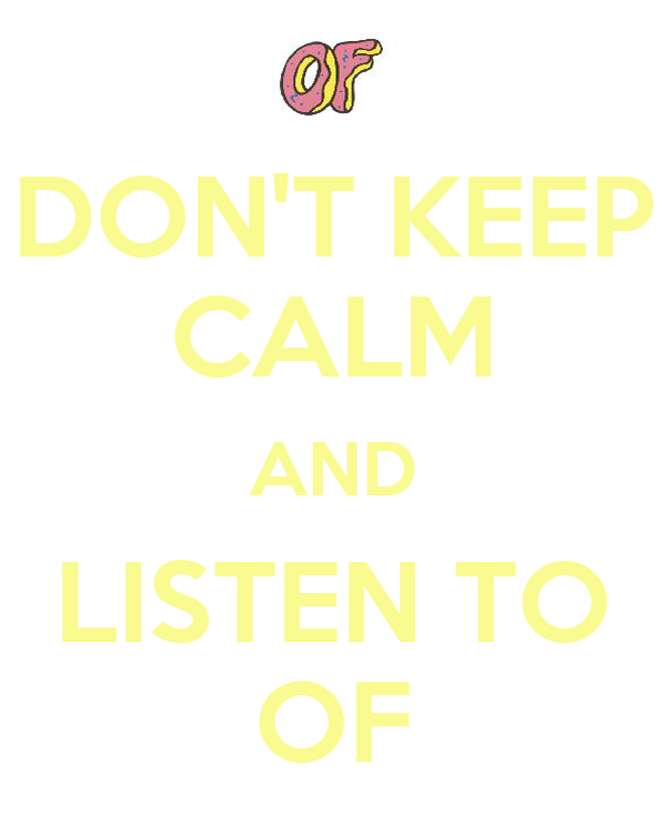 DON'T KEEP CALM AND LISTEN TO OF