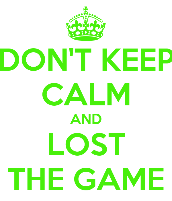 DON'T KEEP CALM AND LOST THE GAME