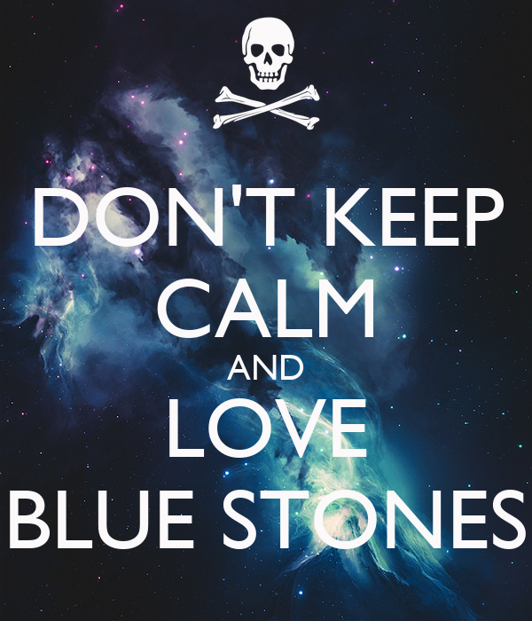 DON'T KEEP CALM AND LOVE BLUE STONES