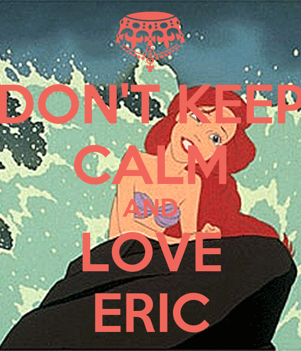DON'T KEEP CALM AND LOVE ERIC