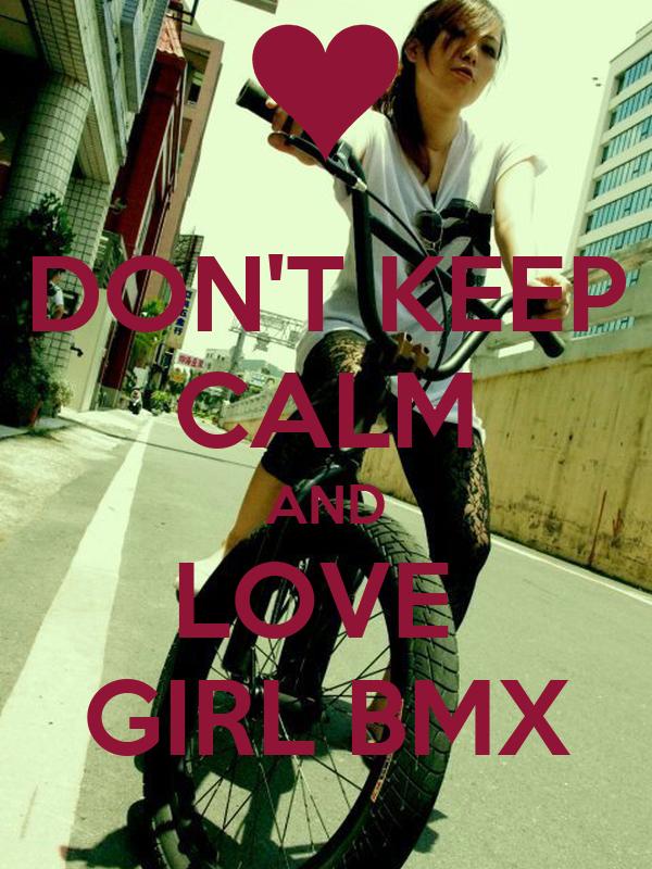 DON'T KEEP CALM AND LOVE  GIRL BMX