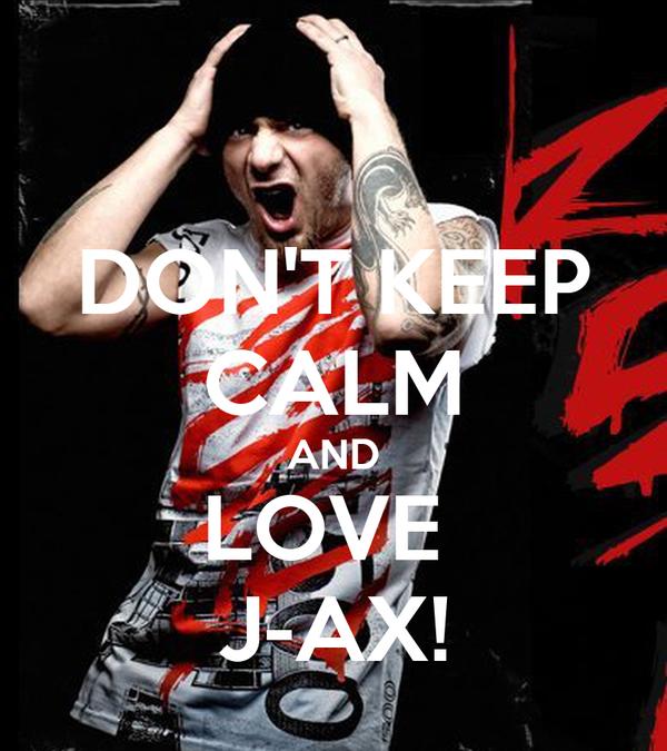 DON'T KEEP CALM AND LOVE  J-AX!
