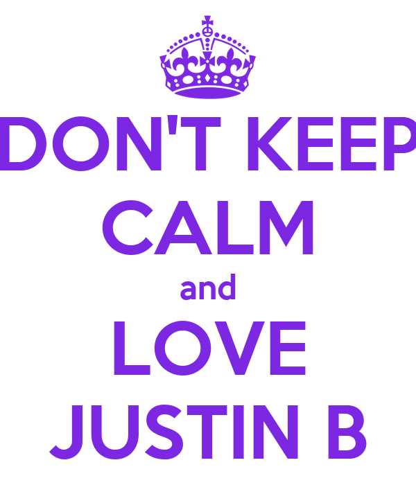 DON'T KEEP CALM and LOVE JUSTIN B