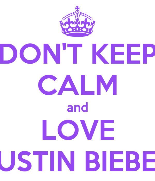 DON'T KEEP CALM and LOVE JUSTIN BIEBER