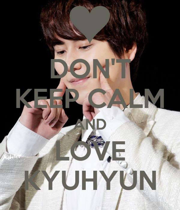 DON'T KEEP CALM AND LOVE KYUHYUN