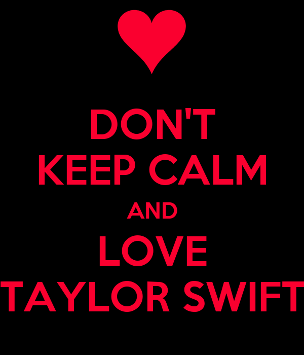 DON'T KEEP CALM AND LOVE TAYLOR SWIFT