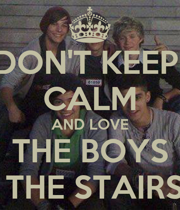 DON'T KEEP  CALM AND LOVE THE BOYS  THE STAIRS