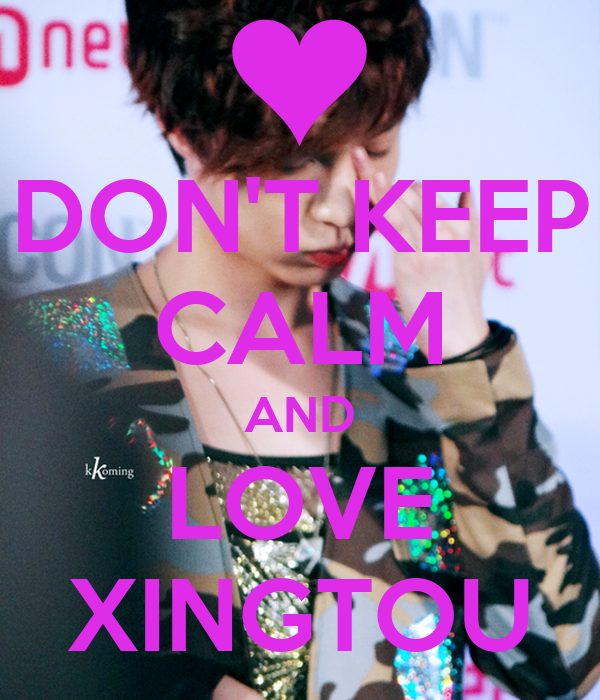 DON'T KEEP CALM AND LOVE XINGTOU