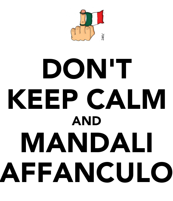 DON'T KEEP CALM AND MANDALI AFFANCULO