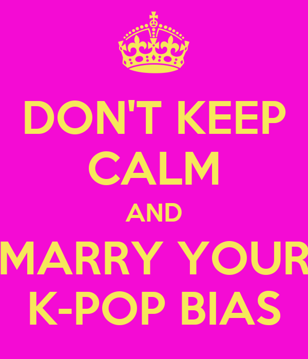 DON'T KEEP CALM AND MARRY YOUR K-POP BIAS