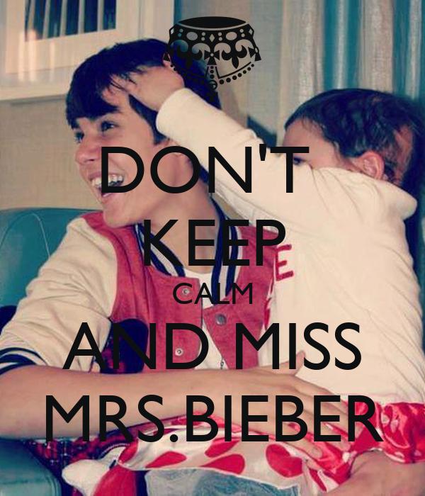 DON'T  KEEP CALM AND MISS MRS.BIEBER