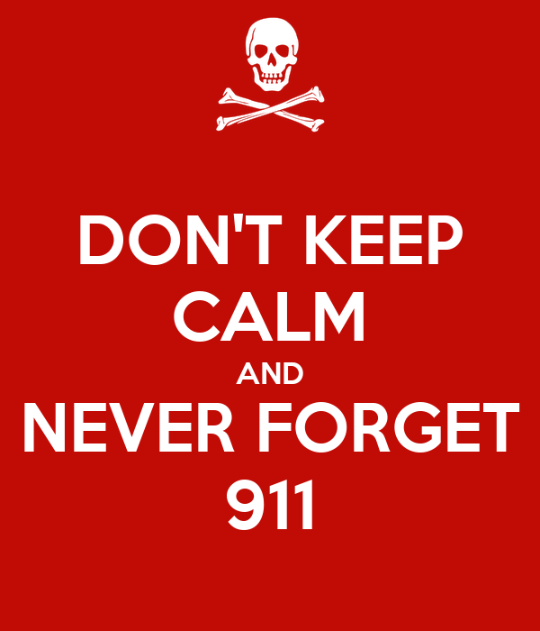 DON'T KEEP CALM AND NEVER FORGET 911