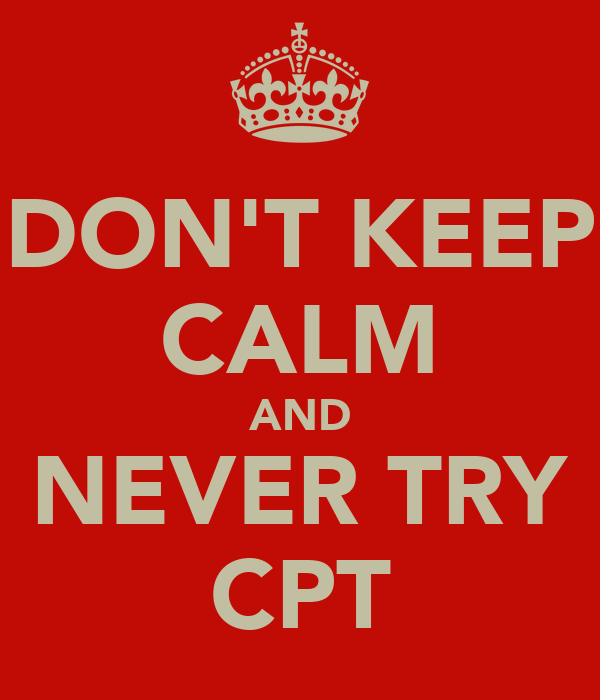 DON'T KEEP CALM AND NEVER TRY CPT