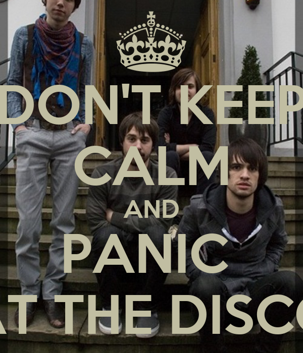 DON'T KEEP CALM AND PANIC  AT THE DISCO