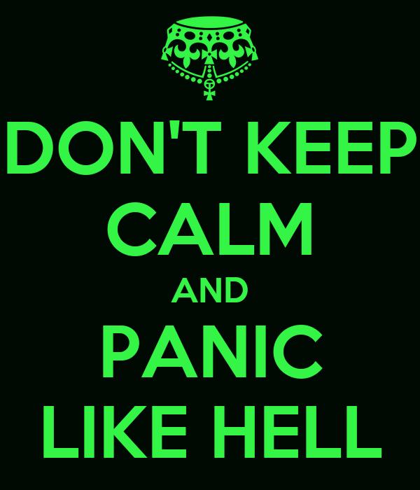 DON'T KEEP CALM AND PANIC LIKE HELL