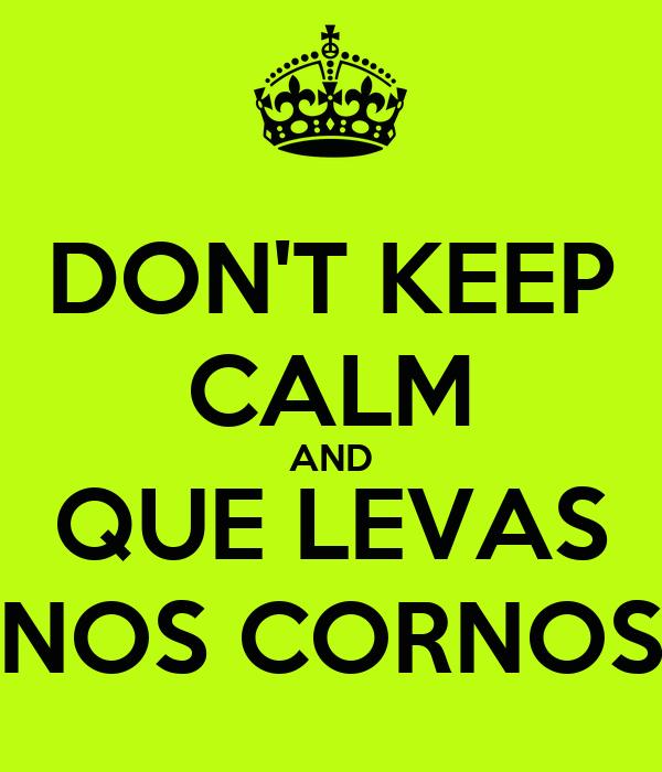 DON'T KEEP CALM AND QUE LEVAS NOS CORNOS