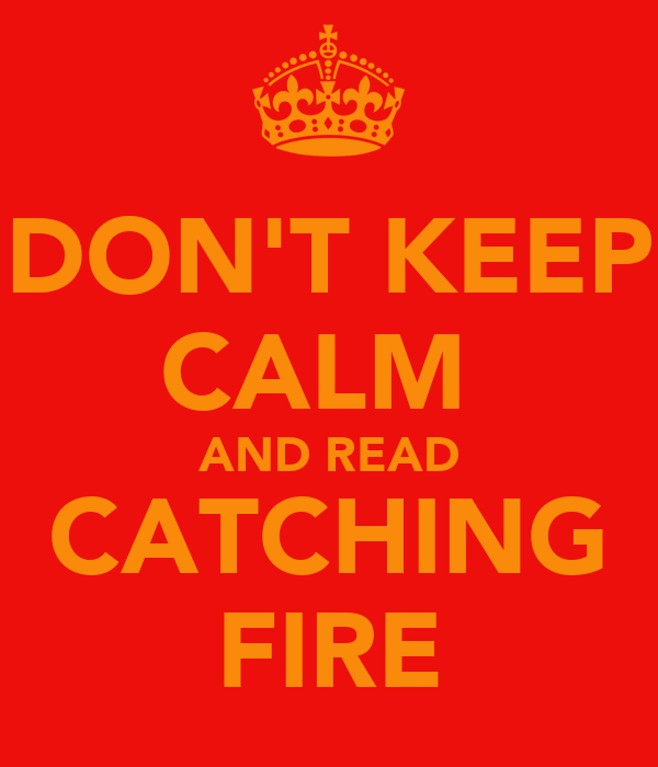 DON'T KEEP CALM  AND READ CATCHING FIRE