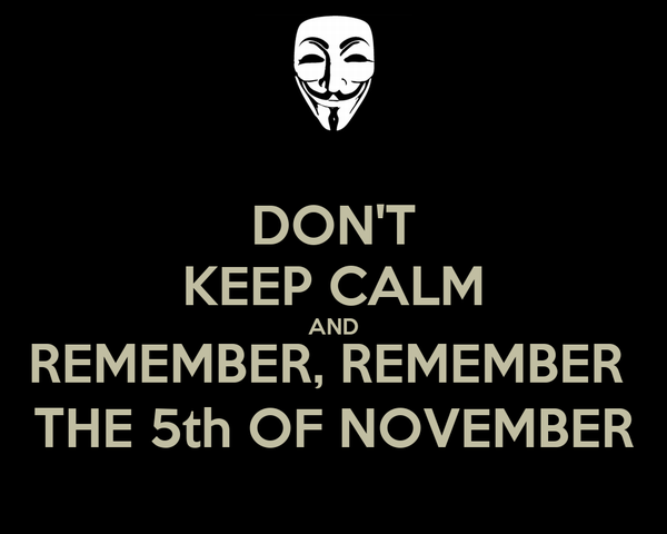 DON'T KEEP CALM AND REMEMBER, REMEMBER  THE 5th OF NOVEMBER