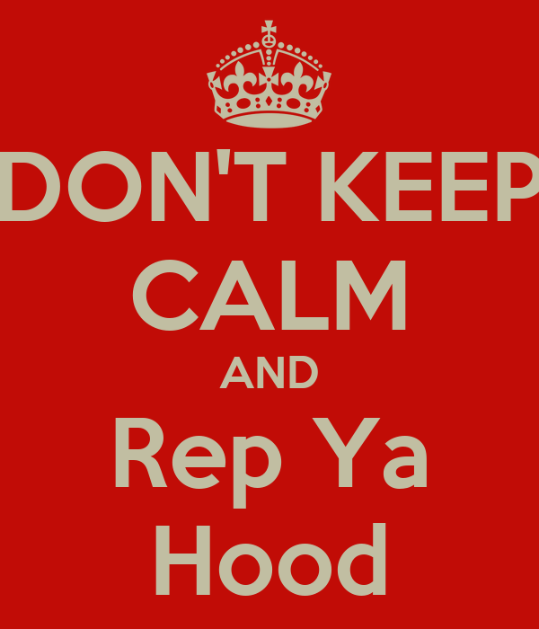 DON'T KEEP CALM AND Rep Ya Hood