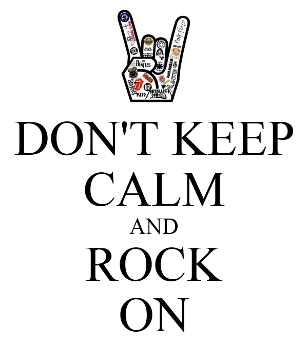don-t-keep-calm-and-rock-on.jpg