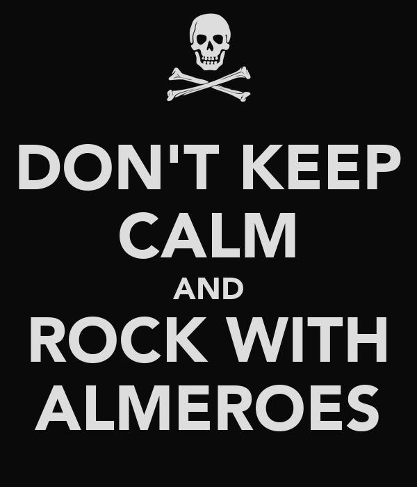 DON'T KEEP CALM AND ROCK WITH ALMEROES