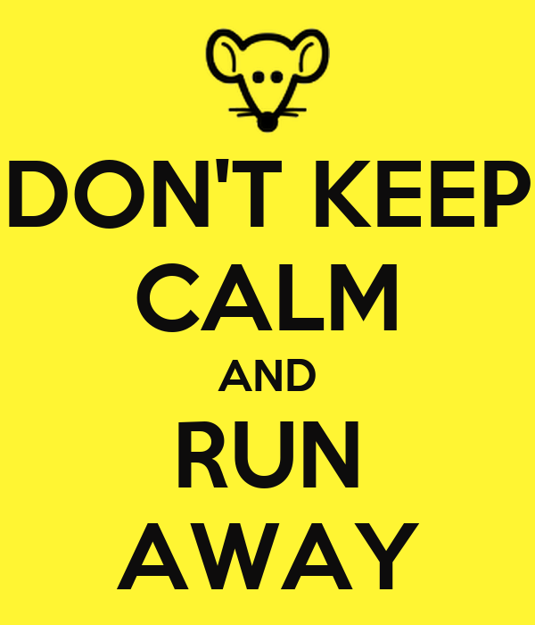 DON'T KEEP CALM AND RUN AWAY