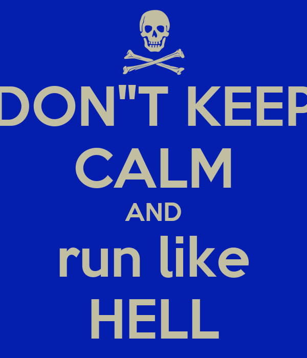 "DON""T KEEP CALM AND run like HELL"