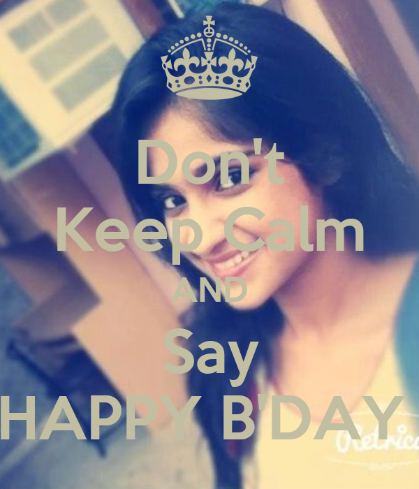 Don't Keep Calm AND Say HAPPY B'DAY