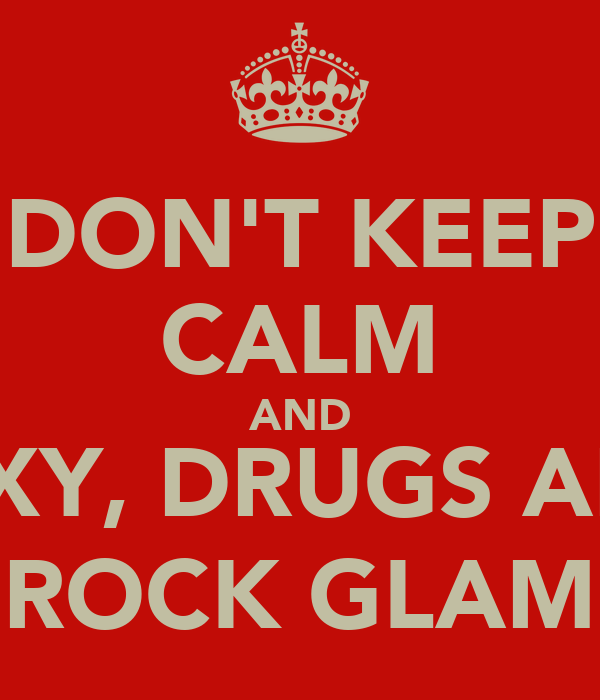 DON'T KEEP CALM AND SEXY, DRUGS AND ROCK GLAM