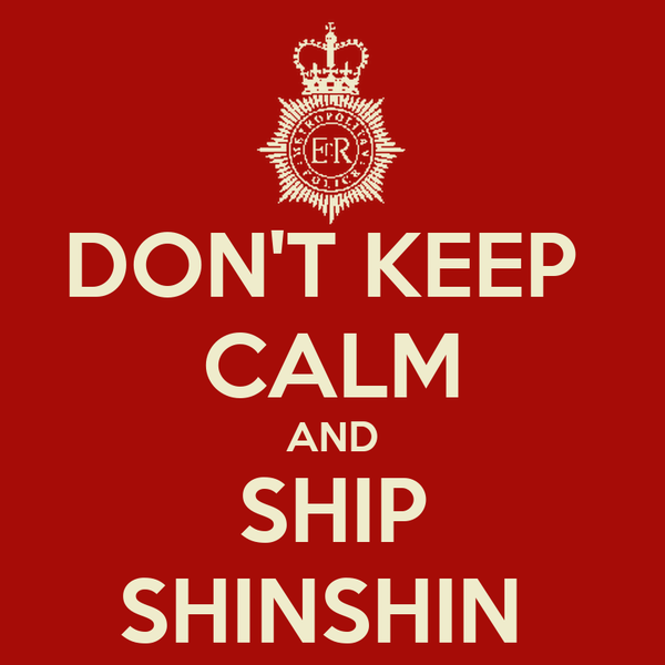 DON'T KEEP  CALM AND SHIP SHINSHIN