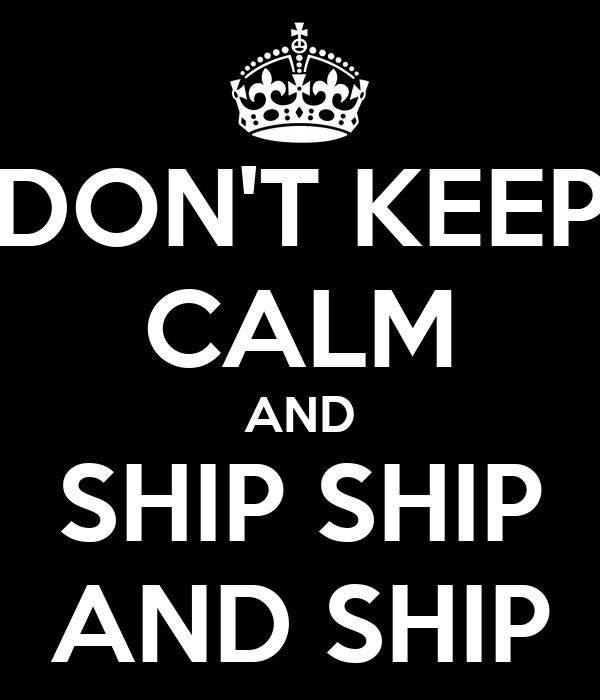DON'T KEEP CALM AND SHIP SHIP AND SHIP